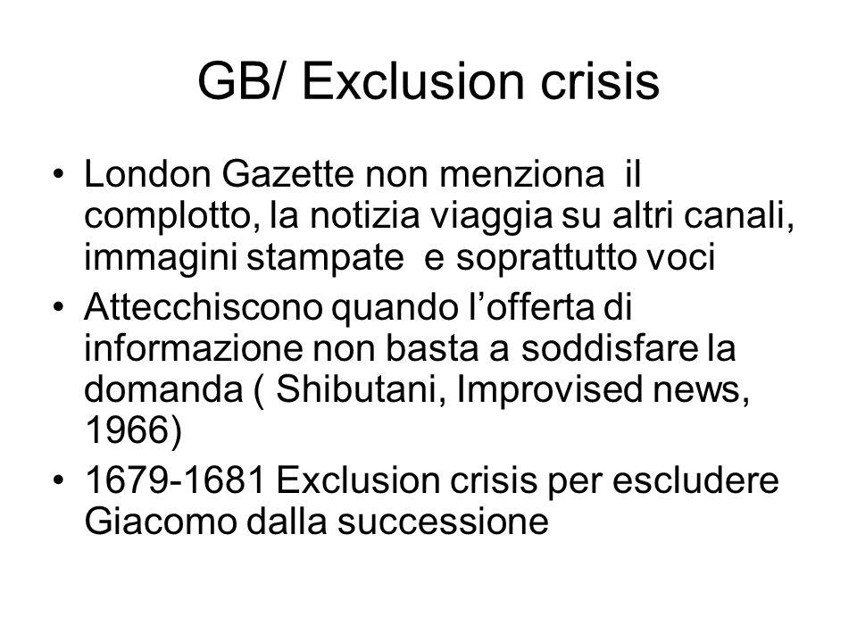 GB/ Exclusion crisis London Gazette non menziona il complotto, la notizia viaggia su altri canali, immagini stampate e soprattutto voci Attecchiscono