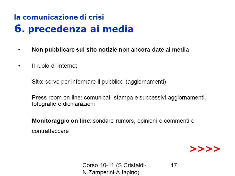Corso 10-11 (S.Cristaldi- N.Zamperini-A.Iapino) 17 la comunicazione di crisi 6. precedenza ai media Non pubblicare sul sito notizie non ancora date ai