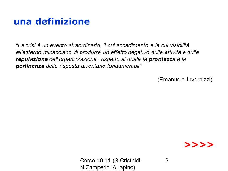 Corso 10-11 (S.Cristaldi- N.Zamperini-A.Iapino) 3 una definizione La crisi è un evento straordinario, il cui accadimento e la cui visibilità allestern