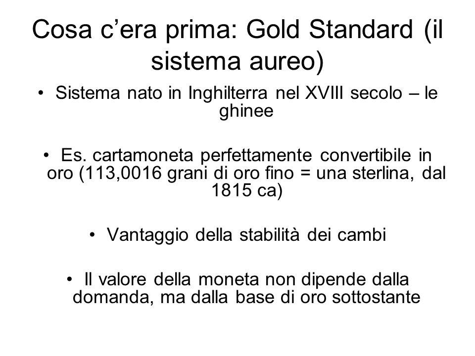 Cosa cera prima: Gold Standard (il sistema aureo) Sistema nato in Inghilterra nel XVIII secolo – le ghinee Es. cartamoneta perfettamente convertibile