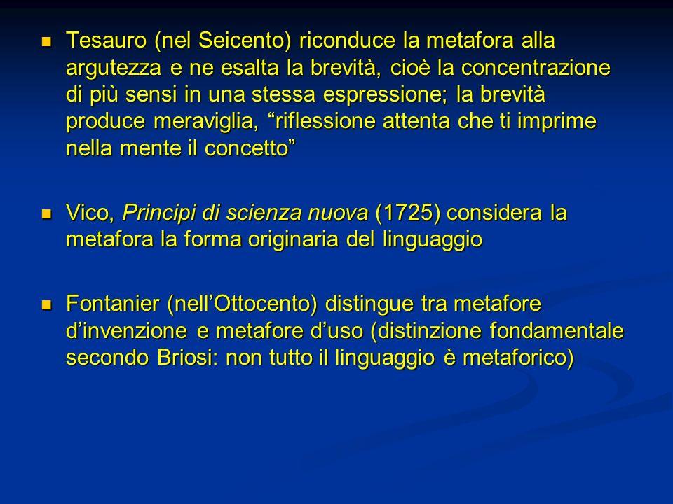 Tesauro (nel Seicento) riconduce la metafora alla argutezza e ne esalta la brevità, cioè la concentrazione di più sensi in una stessa espressione; la