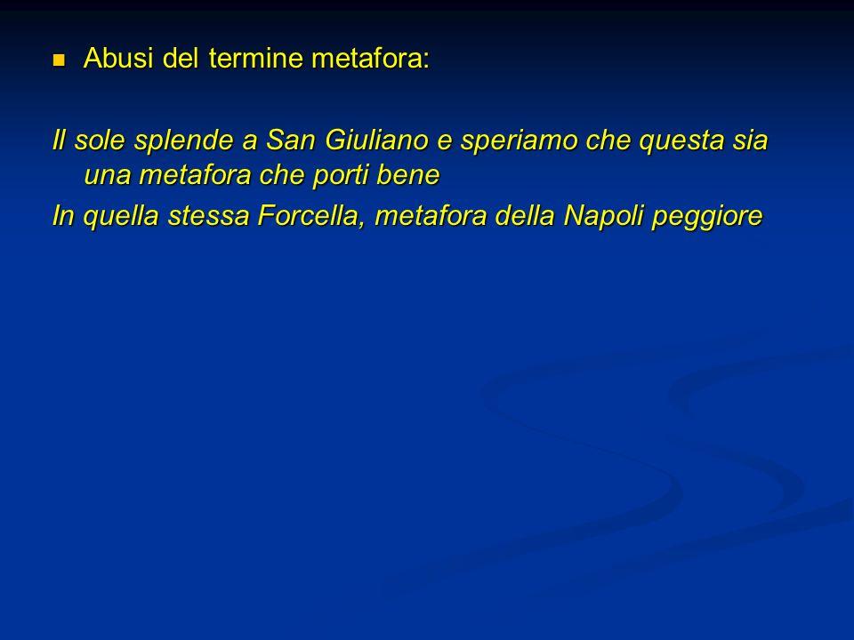Abusi del termine metafora: Abusi del termine metafora: Il sole splende a San Giuliano e speriamo che questa sia una metafora che porti bene In quella