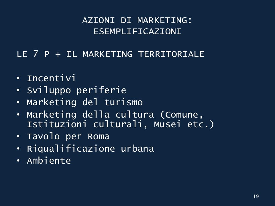 AZIONI DI MARKETING: ESEMPLIFICAZIONI LE 7 P + IL MARKETING TERRITORIALE Incentivi Sviluppo periferie Marketing del turismo Marketing della cultura (C