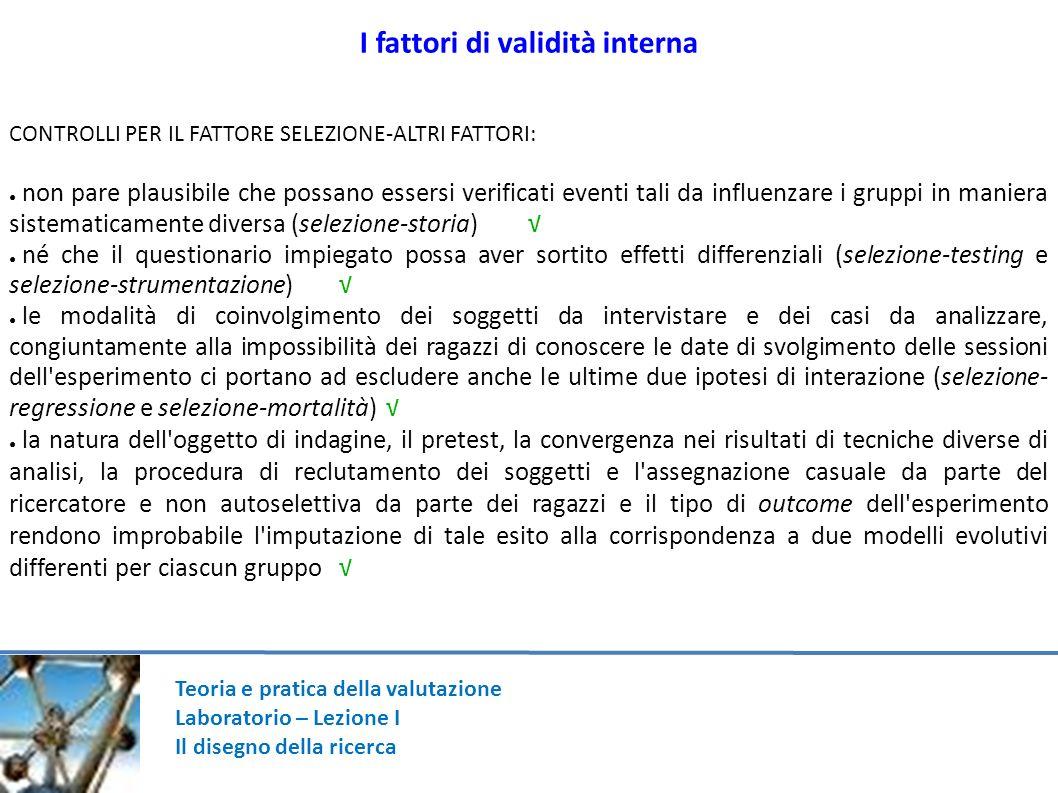 Teoria e pratica della valutazione Laboratorio – Lezione I Il disegno della ricerca I fattori di validità interna CONTROLLI PER IL FATTORE SELEZIONE-A