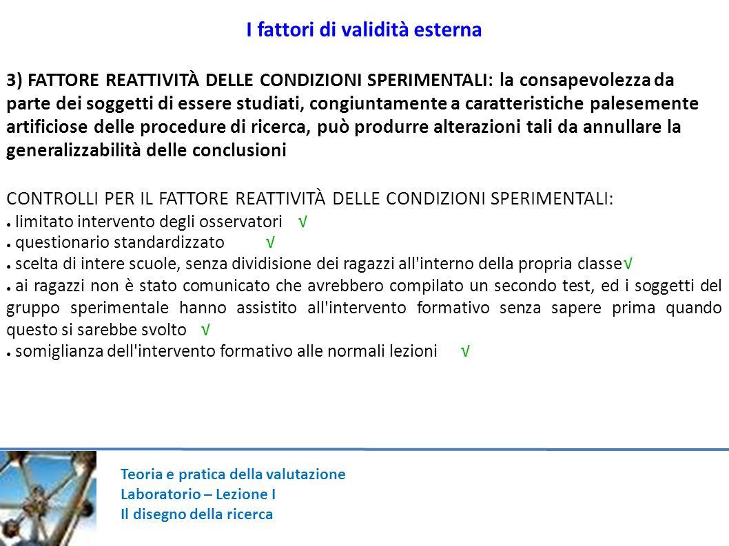 Teoria e pratica della valutazione Laboratorio – Lezione I Il disegno della ricerca I fattori di validità esterna 3) FATTORE REATTIVITÀ DELLE CONDIZIO