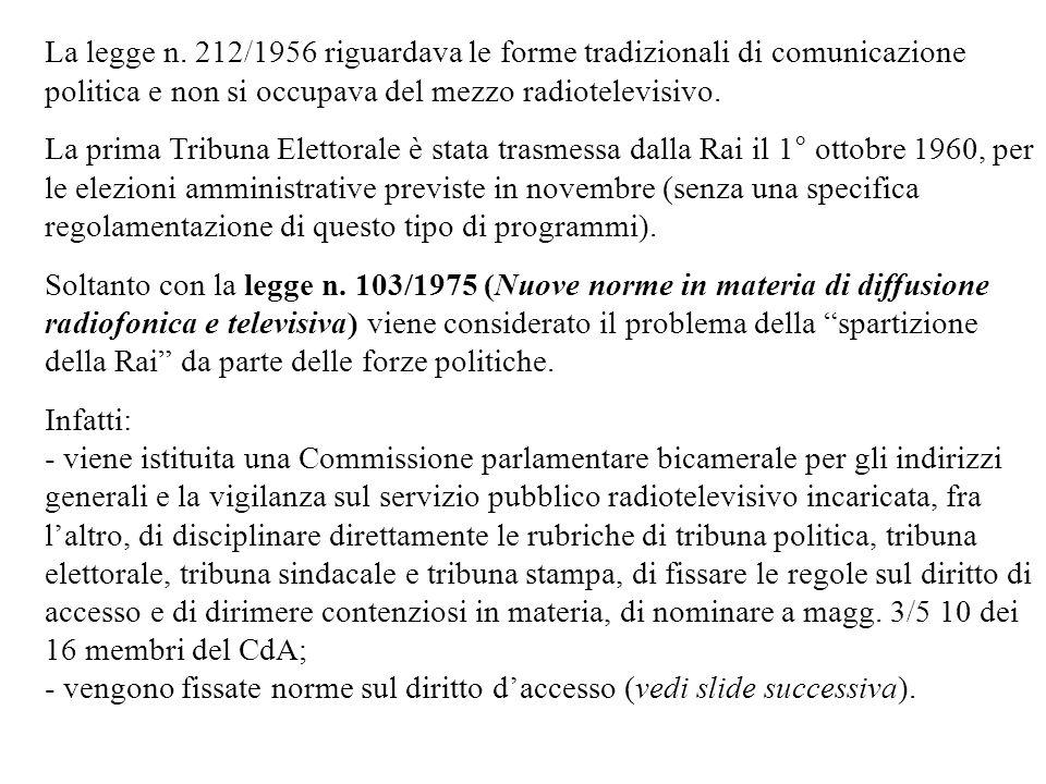 La legge n. 212/1956 riguardava le forme tradizionali di comunicazione politica e non si occupava del mezzo radiotelevisivo. La prima Tribuna Elettora