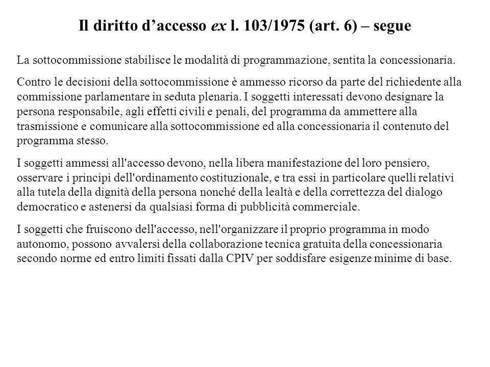 Il diritto daccesso ex l. 103/1975 (art. 6) – segue La sottocommissione stabilisce le modalità di programmazione, sentita la concessionaria. Contro le