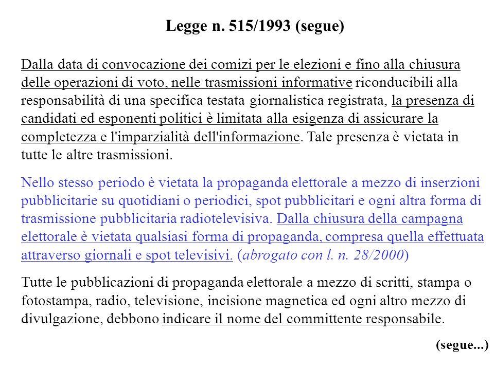 Legge n. 515/1993 (segue) Dalla data di convocazione dei comizi per le elezioni e fino alla chiusura delle operazioni di voto, nelle trasmissioni info
