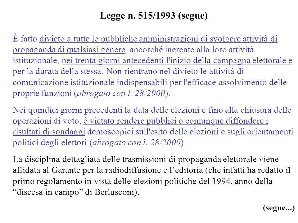 Legge n. 515/1993 (segue) È fatto divieto a tutte le pubbliche amministrazioni di svolgere attività di propaganda di qualsiasi genere, ancorché ineren