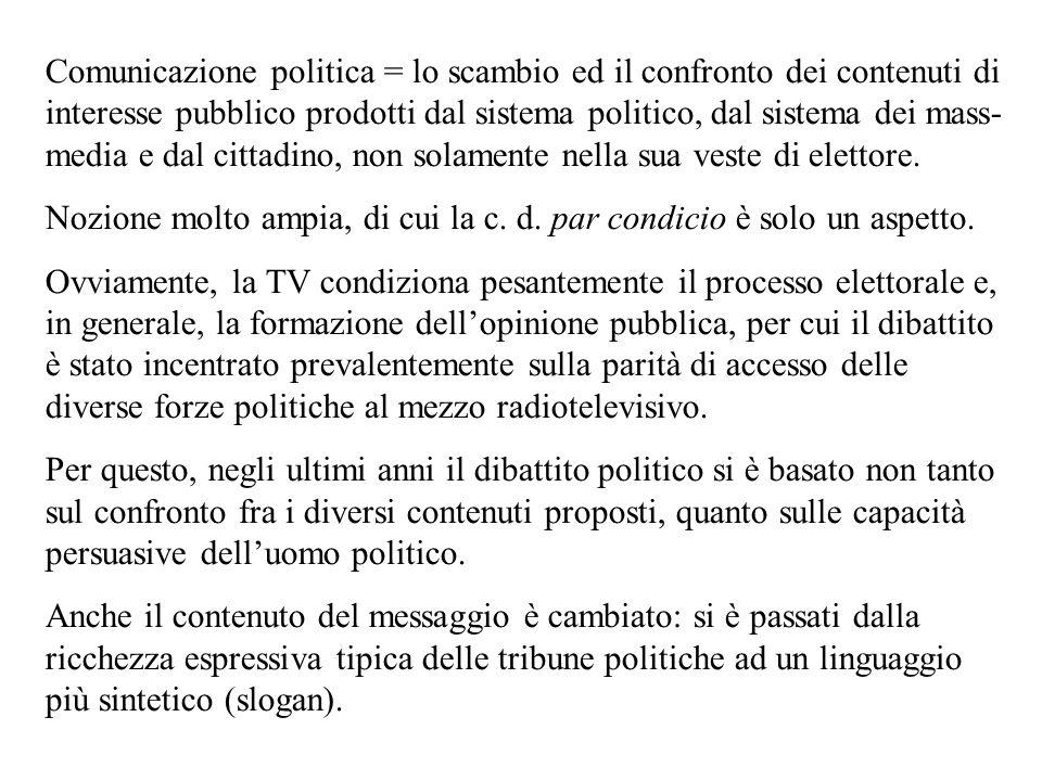 Comunicazione politica = lo scambio ed il confronto dei contenuti di interesse pubblico prodotti dal sistema politico, dal sistema dei mass- media e d