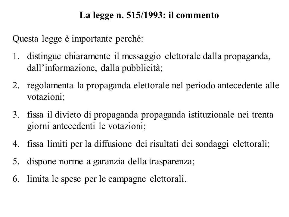 La legge n. 515/1993: il commento Questa legge è importante perché: 1.distingue chiaramente il messaggio elettorale dalla propaganda, dallinformazione