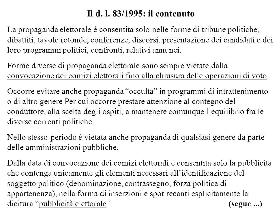 Il d. l. 83/1995: il contenuto La propaganda elettorale è consentita solo nelle forme di tribune politiche, dibattiti, tavole rotonde, conferenze, dis