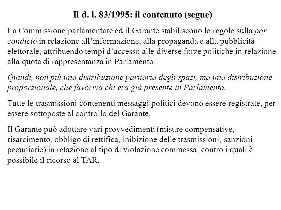 Il d. l. 83/1995: il contenuto (segue) La Commissione parlamentare ed il Garante stabiliscono le regole sulla par condicio in relazione allinformazion