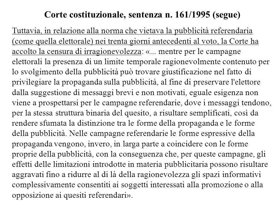 Corte costituzionale, sentenza n. 161/1995 (segue) Tuttavia, in relazione alla norma che vietava la pubblicità referendaria (come quella elettorale) n