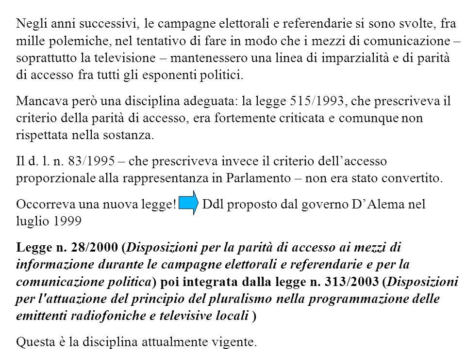 Negli anni successivi, le campagne elettorali e referendarie si sono svolte, fra mille polemiche, nel tentativo di fare in modo che i mezzi di comunic