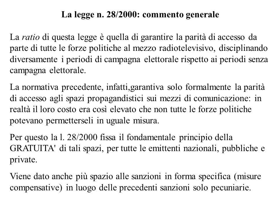 La legge n. 28/2000: commento generale La ratio di questa legge è quella di garantire la parità di accesso da parte di tutte le forze politiche al mez