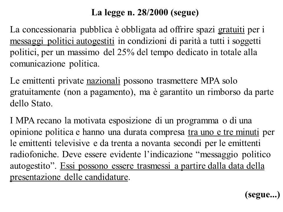 La legge n. 28/2000 (segue) La concessionaria pubblica è obbligata ad offrire spazi gratuiti per i messaggi politici autogestiti in condizioni di pari