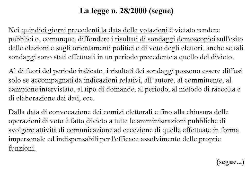 La legge n. 28/2000 (segue) Nei quindici giorni precedenti la data delle votazioni è vietato rendere pubblici o, comunque, diffondere i risultati di s