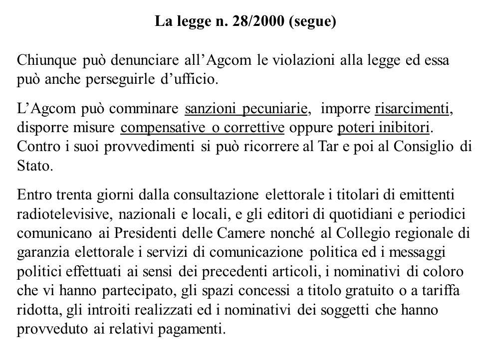 La legge n. 28/2000 (segue) Chiunque può denunciare allAgcom le violazioni alla legge ed essa può anche perseguirle dufficio. LAgcom può comminare san