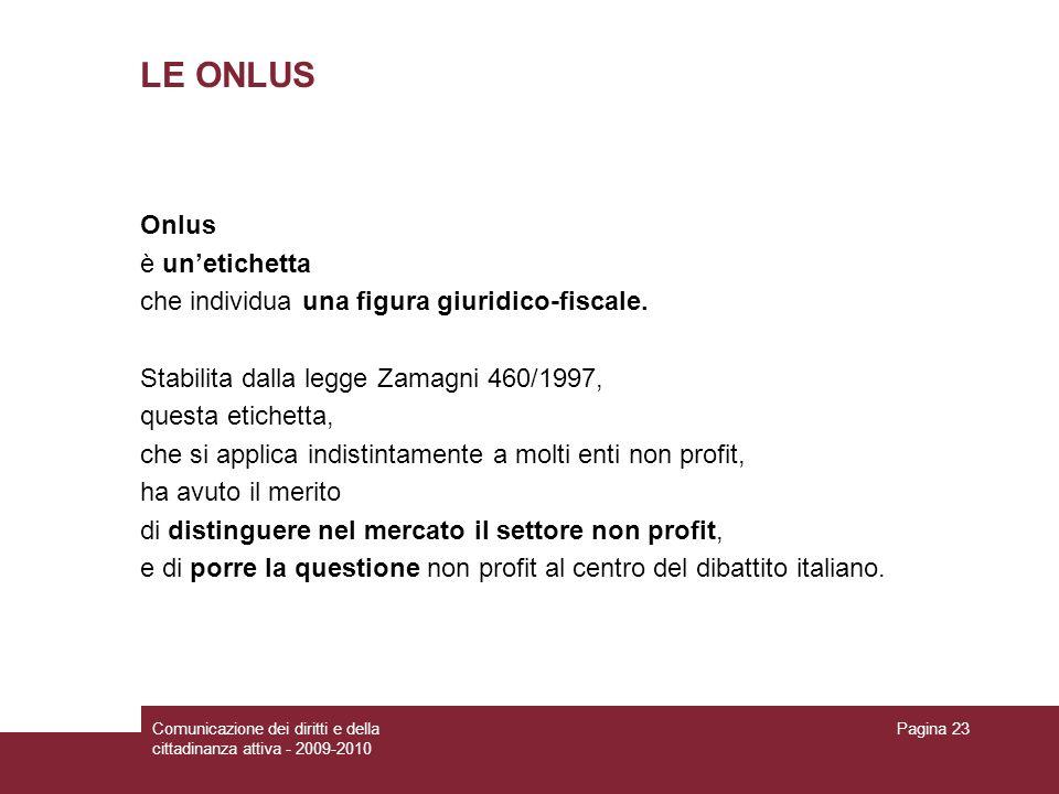 Comunicazione dei diritti e della cittadinanza attiva - 2009-2010 Pagina 23 LE ONLUS Onlus è unetichetta che individua una figura giuridico-fiscale.