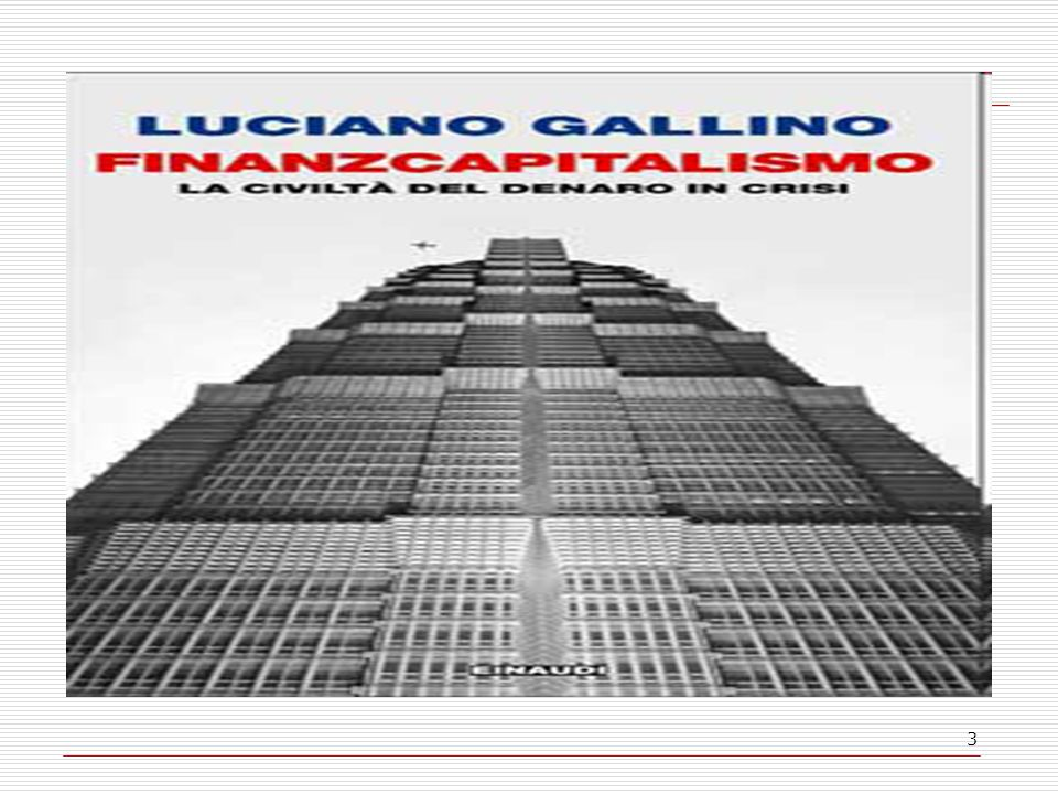 4 una parola nuova per sottolineare che siamo ad un punto di svolta Il finanzcapitalismo per Gallino è una mega-macchina che ha lo scopo di massimizzare il valore estraibile sia dagli esseri umani sia dagli ecosistemi.