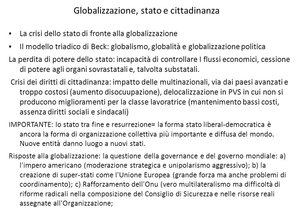 Globalizzazione, stato e cittadinanza La crisi dello stato di fronte alla globalizzazione Il modello triadico di Beck: globalismo, globalità e globali