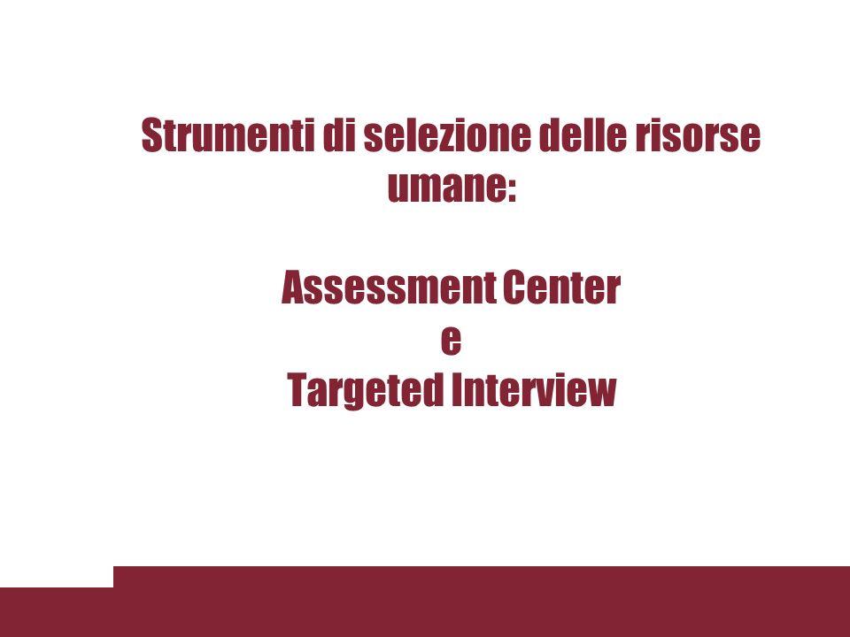 Strumenti di selezione delle risorse umane: Assessment Center e Targeted Interview