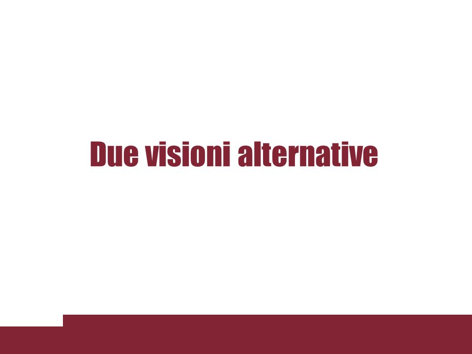 Due visioni alternative