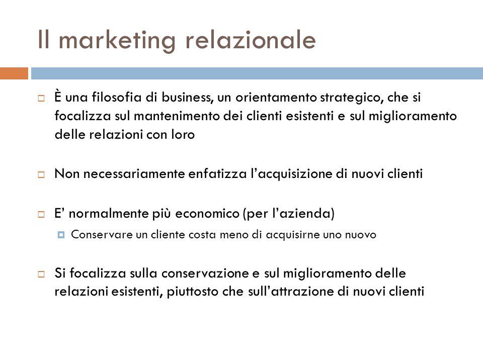 Il marketing relazionale È una filosofia di business, un orientamento strategico, che si focalizza sul mantenimento dei clienti esistenti e sul miglio