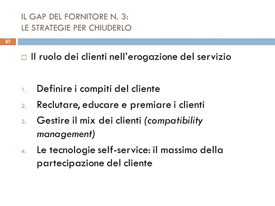 IL GAP DEL FORNITORE N. 3: LE STRATEGIE PER CHIUDERLO Il ruolo dei clienti nellerogazione del servizio 1. Definire i compiti del cliente 2. Reclutare,