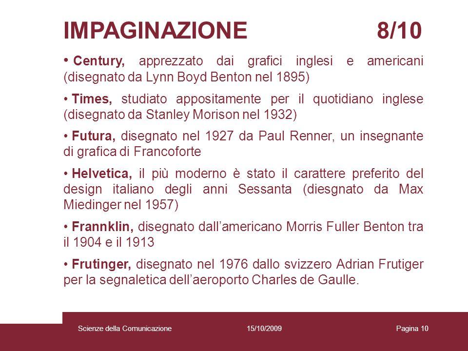 15/10/2009 Scienze della Comunicazione Pagina 10 IMPAGINAZIONE 8/10 Century, apprezzato dai grafici inglesi e americani (disegnato da Lynn Boyd Benton