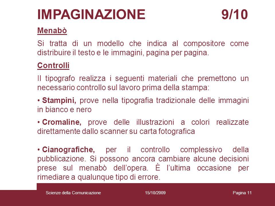 15/10/2009 Scienze della Comunicazione Pagina 11 IMPAGINAZIONE 9/10 Menabò Si tratta di un modello che indica al compositore come distribuire il testo