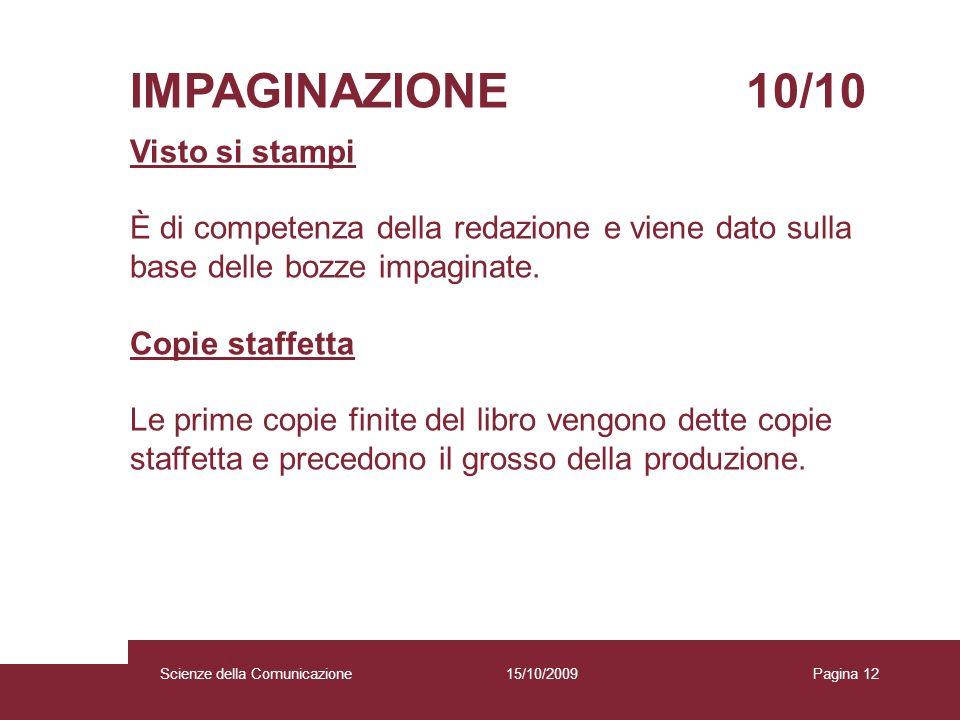 15/10/2009 Scienze della Comunicazione Pagina 12 IMPAGINAZIONE 10/10 Visto si stampi È di competenza della redazione e viene dato sulla base delle boz