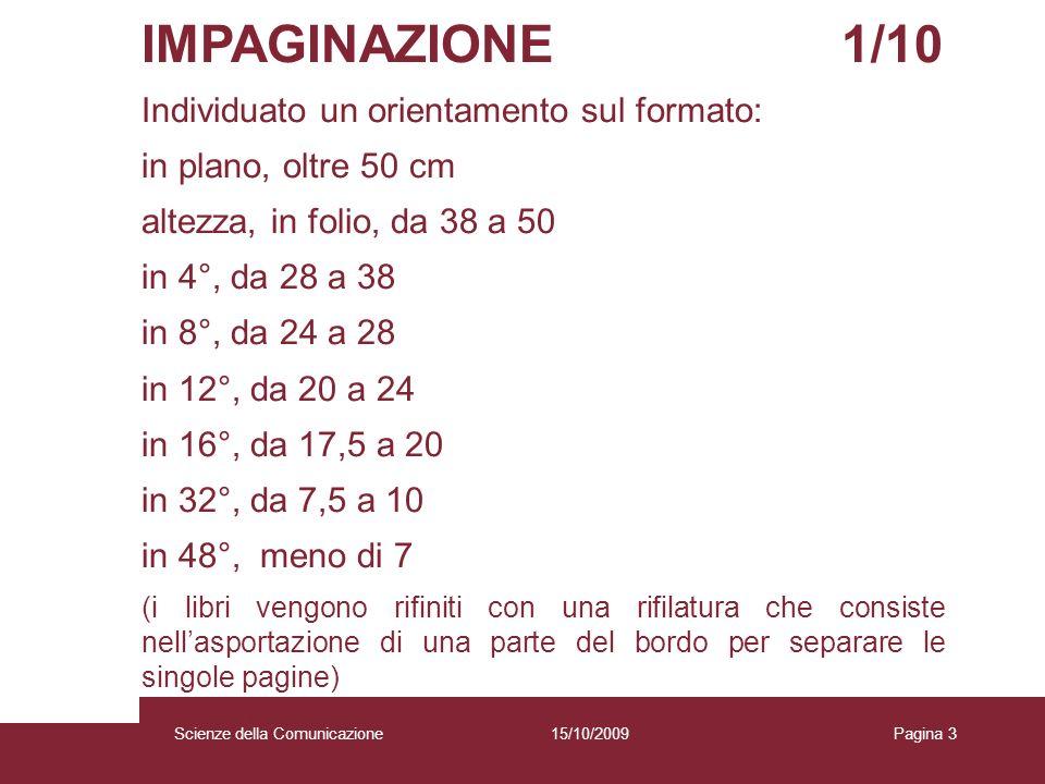15/10/2009 Scienze della Comunicazione Pagina 3 IMPAGINAZIONE 1/10 Individuato un orientamento sul formato: in plano, oltre 50 cm altezza, in folio, d