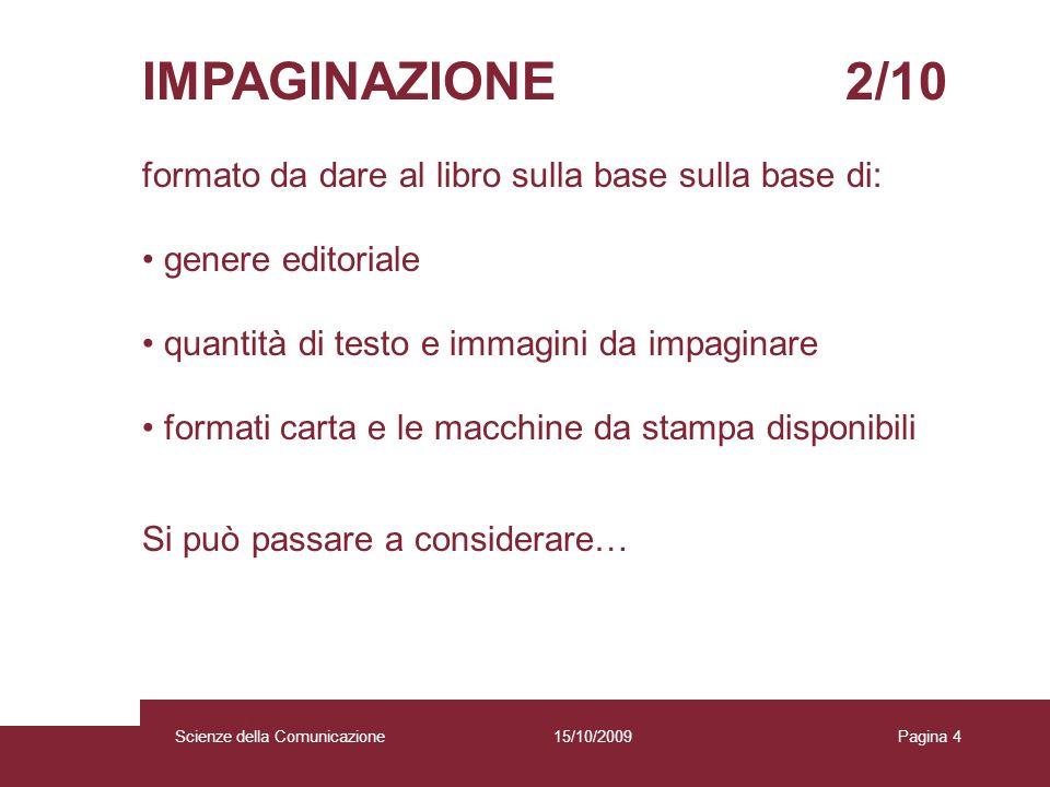 15/10/2009 Scienze della Comunicazione Pagina 4 IMPAGINAZIONE 2/10 formato da dare al libro sulla base sulla base di: genere editoriale quantità di te