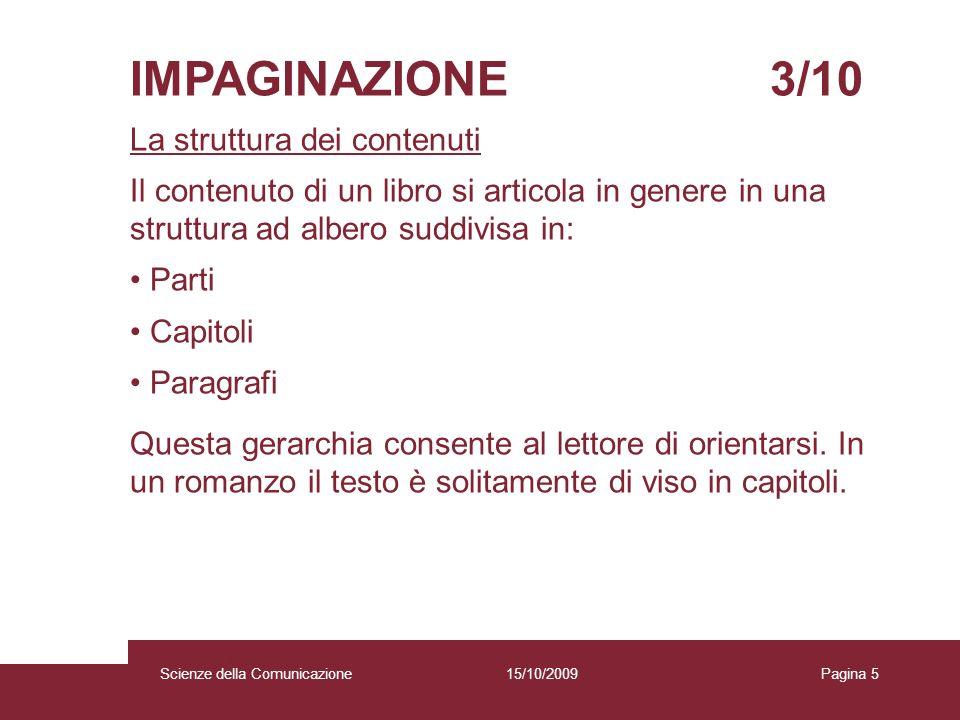 15/10/2009 Scienze della Comunicazione Pagina 5 IMPAGINAZIONE 3/10 La struttura dei contenuti Il contenuto di un libro si articola in genere in una st