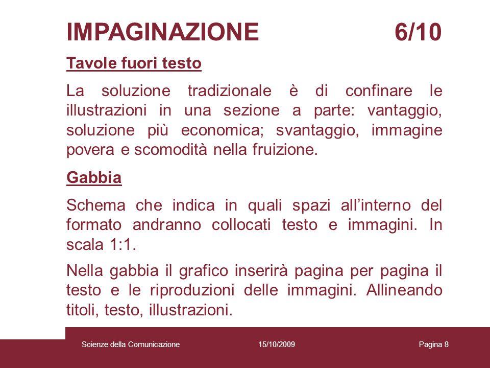 15/10/2009 Scienze della Comunicazione Pagina 8 IMPAGINAZIONE 6/10 Tavole fuori testo La soluzione tradizionale è di confinare le illustrazioni in una