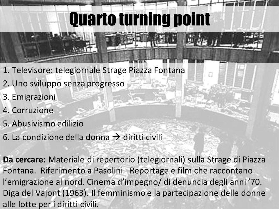 1. Televisore: telegiornale Strage Piazza Fontana 2. Uno sviluppo senza progresso 3. Emigrazioni 4. Corruzione 5. Abusivismo edilizio 6. La condizione