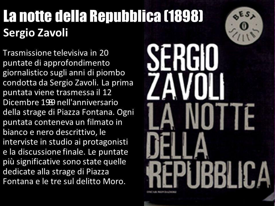 La notte della Repubblica (1898) Sergio Zavoli Trasmissione televisiva in 20 puntate di approfondimento giornalistico sugli anni di piombo condotta da