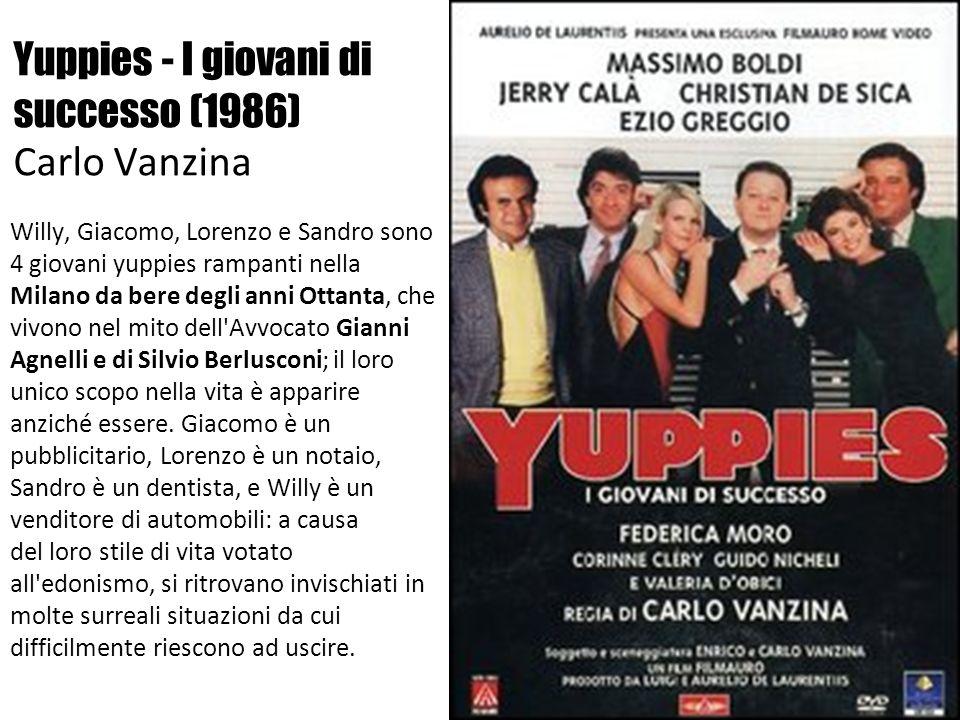 Yuppies - I giovani di successo (1986) Carlo Vanzina Willy, Giacomo, Lorenzo e Sandro sono 4 giovani yuppies rampanti nella Milano da bere degli anni