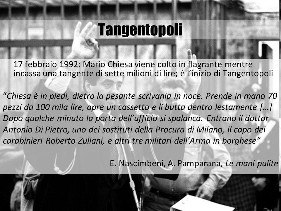Tangentopoli 17 febbraio 1992: Mario Chiesa viene colto in flagrante mentre incassa una tangente di sette milioni di lire; è linizio di Tangentopoli C