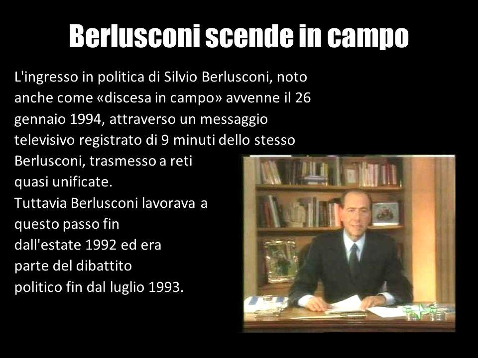 Berlusconi scende in campo L'ingresso in politica di Silvio Berlusconi, noto anche come «discesa in campo» avvenne il 26 gennaio 1994, attraverso un m