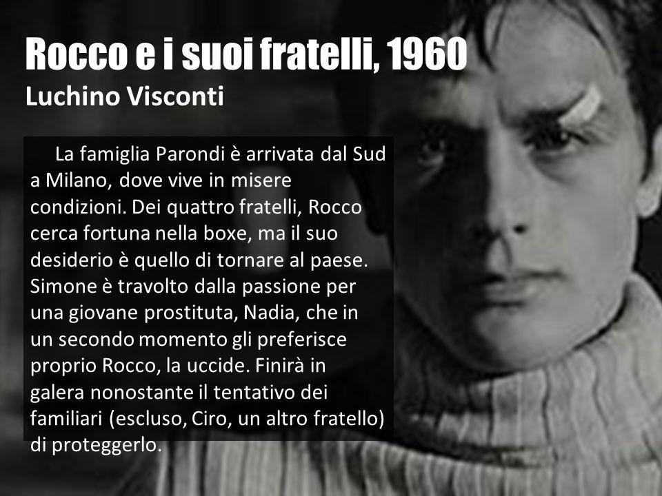 Rocco e i suoi fratelli, 1960 Luchino Visconti La famiglia Parondi è arrivata dal Sud a Milano, dove vive in misere condizioni. Dei quattro fratelli,