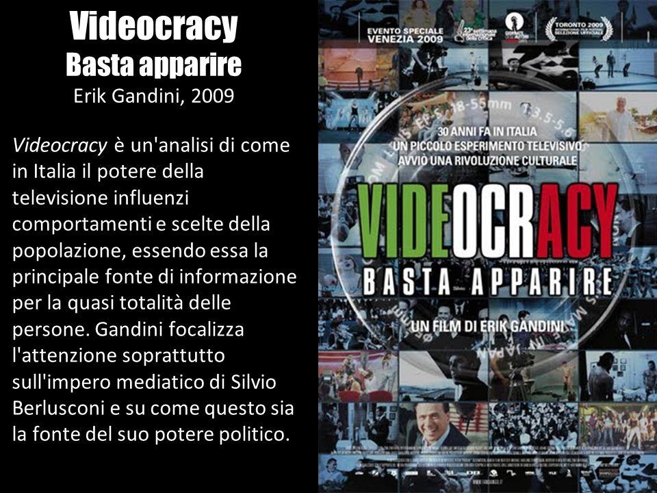 Videocracy Basta apparire Erik Gandini, 2009 Videocracy è un'analisi di come in Italia il potere della televisione influenzi comportamenti e scelte de