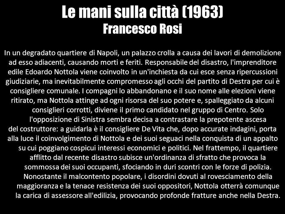 Le mani sulla città (1963) Francesco Rosi In un degradato quartiere di Napoli, un palazzo crolla a causa dei lavori di demolizione ad esso adiacenti,