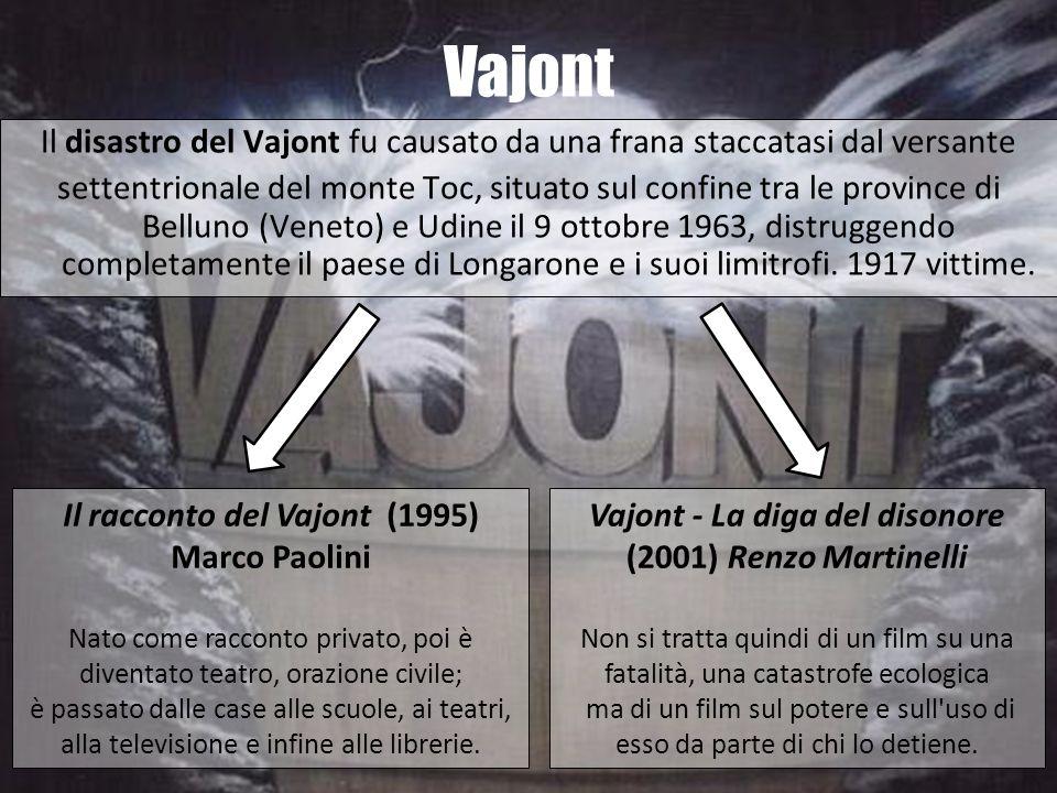 Vajont Il disastro del Vajont fu causato da una frana staccatasi dal versante settentrionale del monte Toc, situato sul confine tra le province di Bel