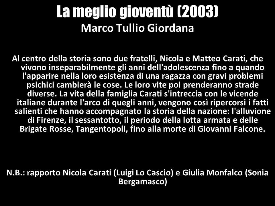 La meglio gioventù (2003) Marco Tullio Giordana Al centro della storia sono due fratelli, Nicola e Matteo Carati, che vivono inseparabilmente gli anni