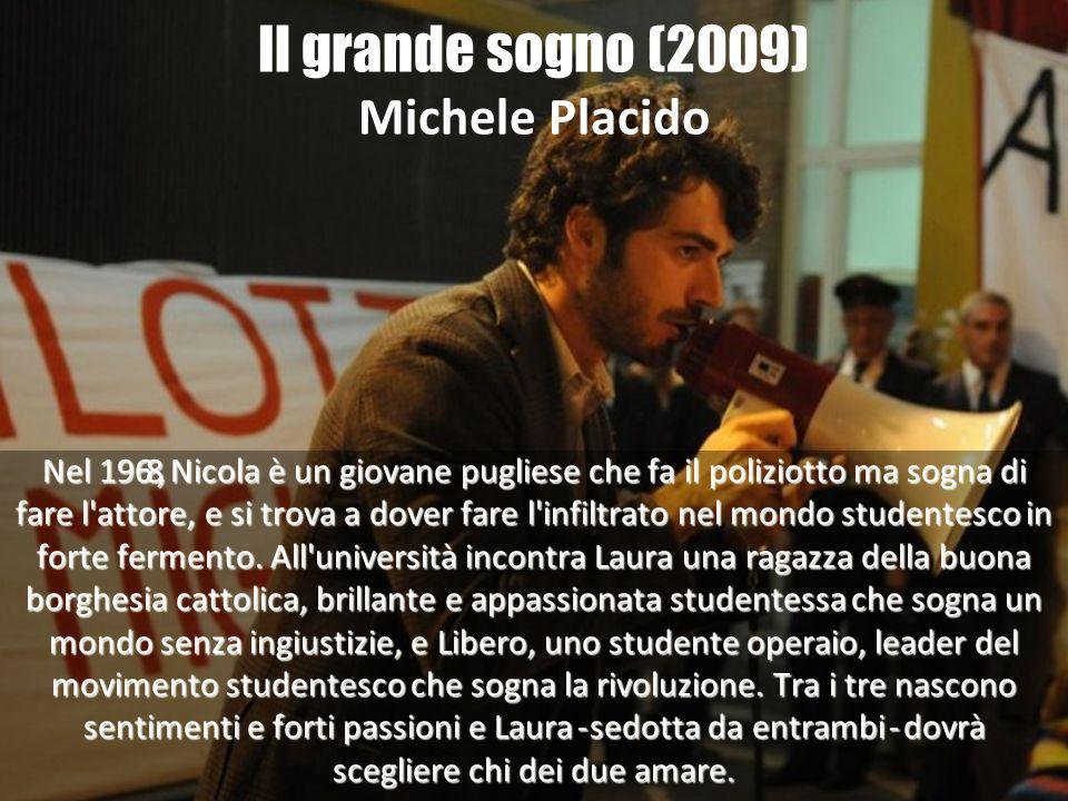 Il grande sogno (2009) Michele Placido Nel 1968, Nicola è un giovane pugliese che fa il poliziotto ma sogna di fare l'attore, e si trova a dover fare