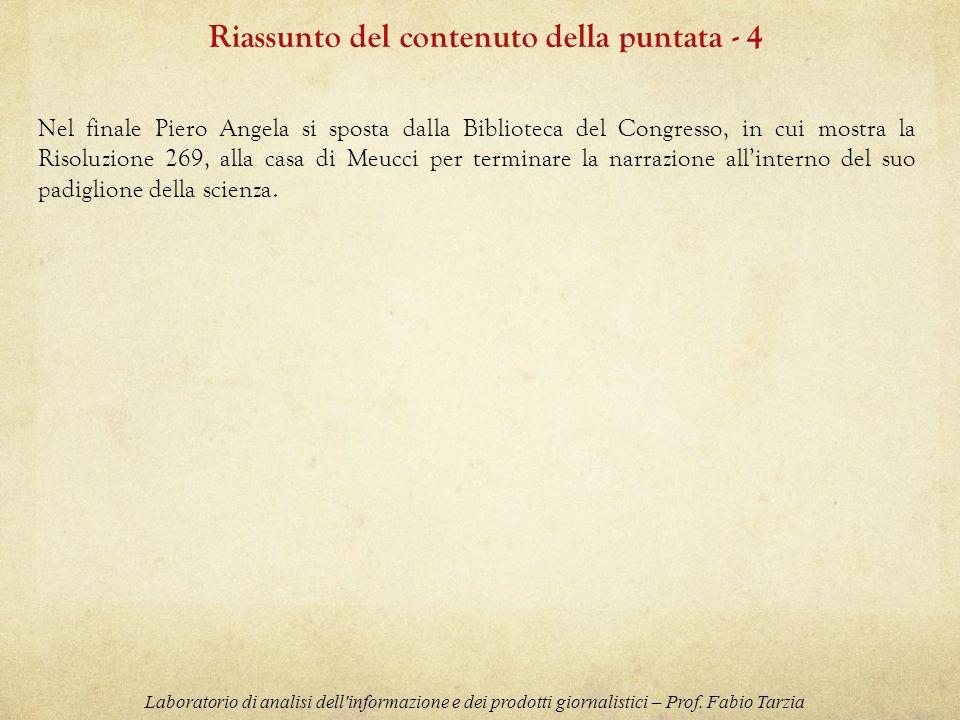 Nel finale Piero Angela si sposta dalla Biblioteca del Congresso, in cui mostra la Risoluzione 269, alla casa di Meucci per terminare la narrazione al