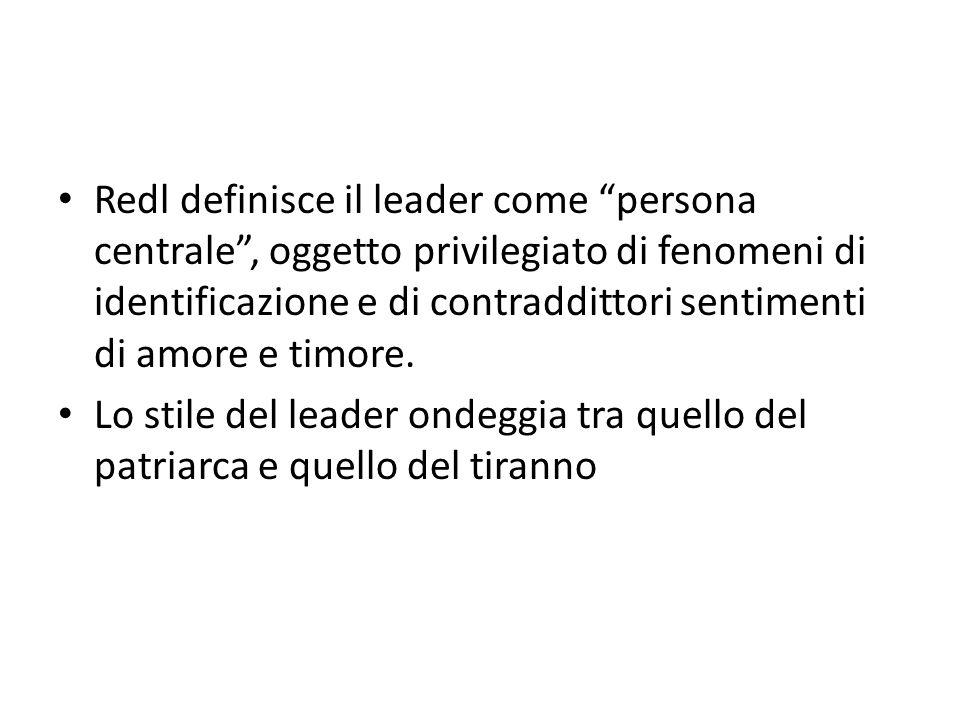 Redl definisce il leader come persona centrale, oggetto privilegiato di fenomeni di identificazione e di contraddittori sentimenti di amore e timore.